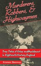 Murderers, Robbers & Highwaymen ebook by Stephen  Brennan