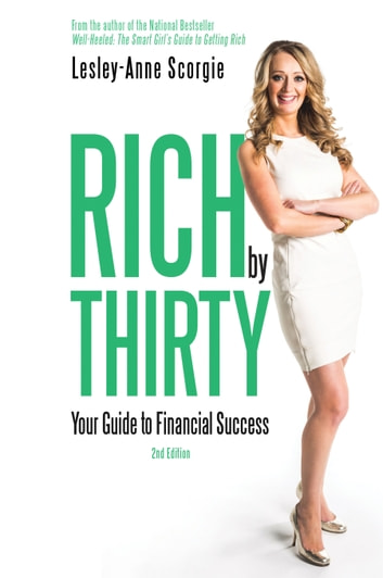 Rich by Thirty - Your Guide to Financial Success eBook by Lesley-Anne Scorgie