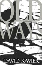 Old Ways ebook by David Xavier