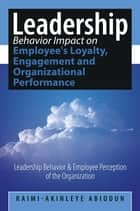 Leadership Behavior Impact on Employee's Loyalty, Engagement and Organizational Performance - Leadership Behavior and Employee Perception of the Organization ekitaplar by Raimi-Akinleye Abiodun
