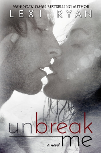 Unbreak Me ebook by Lexi Ryan