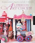 Altered Art Circus - Techniques for Journals, Paper Dolls, Art Cards, and Assemblages ebook by Lisa Kettell