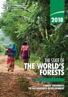 2018 The State of the World's Forests: Forest Pathways to Sustainable Development ebook by Food and Agriculture Organization of the United Nations