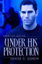 Under His Protection ebook by Densie A. Agnew