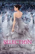 Selection – Die Kronprinzessin - Band 4 ebook by Kiera Cass