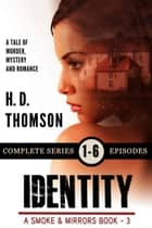 Identity - A Tale of Murder, Mystery and Romance - A Smoke and Mirrors Book, #3 ebook by H. D. Thomson