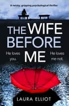 The Wife Before Me - A twisty, gripping psychological thriller ebook by