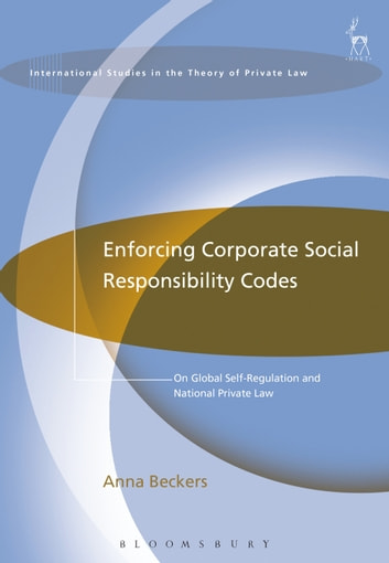 Enforcing Corporate Social Responsibility Codes - On Global Self-Regulation and National Private Law ebook by Anna Beckers