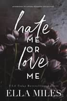 Hate Me or Love Me - An Enemies to Lovers Romance Collection ebook by Ella Miles