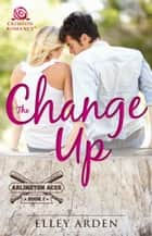 The Change Up ebook by Elley Arden