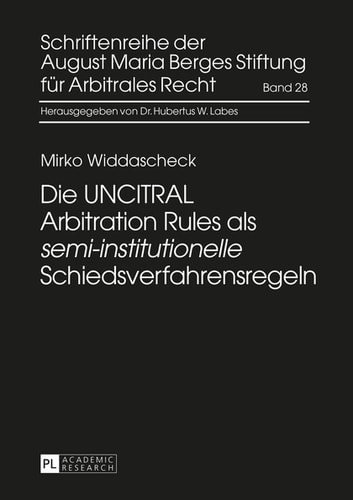 Die UNCITRAL Arbitration Rules als «semi-institutionelle» Schiedsverfahrensregeln ebook by Mirko Widdascheck