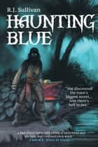 Haunting Blue ebook by R.J. Sullivan