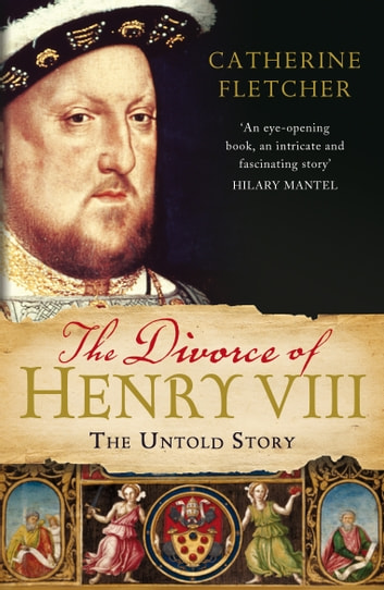 The Divorce of Henry VIII - The Untold Story ebook by Catherine Fletcher