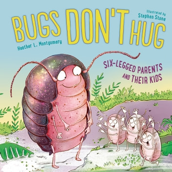 Bugs Don't Hug - Six-Legged Parents and Their Kids ebook by Heather L. Montgomery