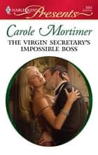 The Virgin Secretary's Impossible Boss ebook by Carole Mortimer