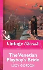 The Venetian Playboy's Bride (Mills & Boon Vintage Cherish) ebook by Lucy Gordon