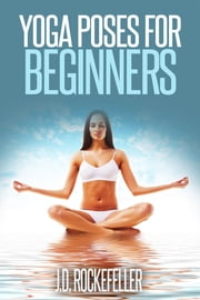 Yoga Poses for Beginners ebook by J.D. Rockefeller