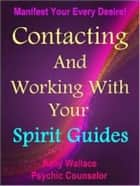Contacting And Working With Your Spirit Guides ebook by Kelly Wallace