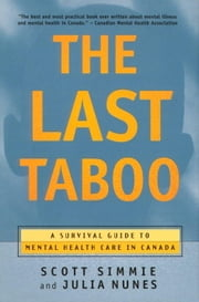 The Last Taboo - A Survival Guide to Mental Health Care in Canada ebook by Scott Simmie,Julia Nunes