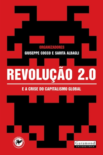 Revolução 2.0: - E a crise do capitalismo global eBook by Giuseppe Cocco,Sarita Albagli