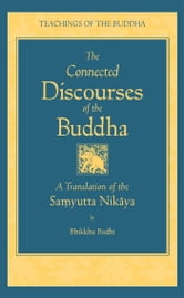 The Connected Discourses of the Buddha - A New Translation of the Samyutta Nikaya ebook by