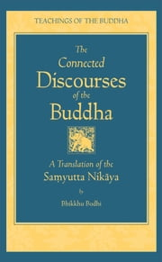 The Connected Discourses of the Buddha - A New Translation of the Samyutta Nikaya ebook by Bhikkhu Bodhi