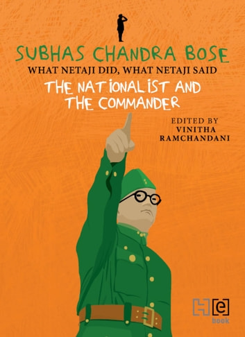 SUBHAS CHANDRA BOSE - THE NATIONALIST AND THE COMMANDER ebook by