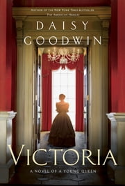 Victoria - A Novel ebook by Daisy Goodwin