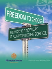 Freedom to Choose - Every Day is a New Day at Plumpton House School ebook by Dr Philip SA Cummins,Ross Roorda