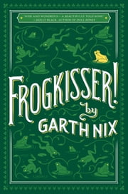Frogkisser! eBook by Garth Nix