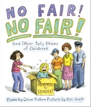 No Fair! No Fair!: And Other Jolly Poems of Childhood ebook by Calvin Trillin,Roz Chast
