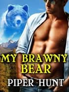 My Brawny Bear ebook by Piper Hunt