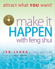 Make It Happen With Feng Shui - Attract What YOU Want! ebook by Jen Leong