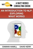 An Introduction to NLP: Exploring What Works ebook by Damian Hamill, David Kerr