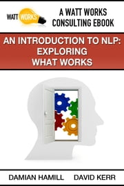 An Introduction to NLP: Exploring What Works ebook by Damian Hamill,David Kerr