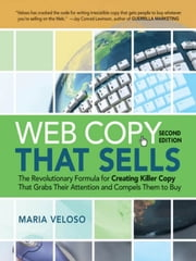 Web Copy That Sells - The Revolutionary Formula for Creating Killer Copy That Grabs Their Attention and Compels Them to Buy ebook by Maria VELOSO