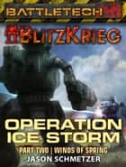 BattleTech: Operation Ice Storm - Part Two: Winds of Spring ebook by Jason Schmetzer