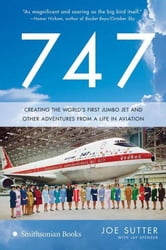 747 - Creating the World's First Jumbo Jet and Other Adventures from a Life in Aviation ebook by Joe Sutter,Jay Spenser