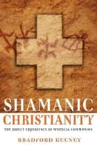 Shamanic Christianity ebook by Bradford Keeney