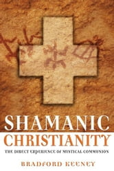 Shamanic Christianity - The Direct Experience of Mystical Communion ebook by Bradford Keeney