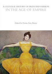 A Cultural History of Dress and Fashion in the Age of Empire ebook by Denise Amy Baxter