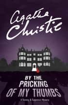 By the Pricking of My Thumbs (Tommy & Tuppence, Book 4) ebook by Agatha Christie