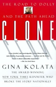 Clone - The Road To Dolly, And The Path Ahead ebook by Gina Kolata