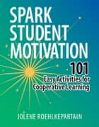 Spark Student Motivation - 101 Easy Activities for Cooperative Learning ebook by Jolene L. Roehlkepartain
