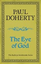 The Eye of God (Ebook) - A medieval mystery of murder and royal intrigue ebook by Paul Doherty