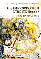 The Improvisation Studies Reader - Spontaneous Acts ebook by Ajay Heble, Rebecca Caines