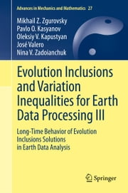 Evolution Inclusions and Variation Inequalities for Earth Data Processing III - Long-Time Behavior of Evolution Inclusions Solutions in Earth Data Analysis ebook by Mikhail Z. Zgurovsky,Oleksiy V. Kapustyan,José Valero,Nina V. Zadoianchuk,Pavlo Kasyanov