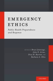 Emergency Ethics - Public Health Preparedness and Response ebook by