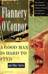 A Good Man Is Hard to Find and Other Stories ebook by Flannery O'Connor