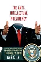 The Anti-Intellectual Presidency ebook by Elvin T. Lim